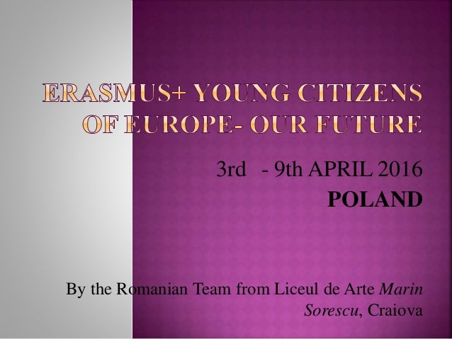 3rd - 9th APRIL 2016 POLAND By the Romanian Team from Liceul de Arte Marin Sorescu, Craiova