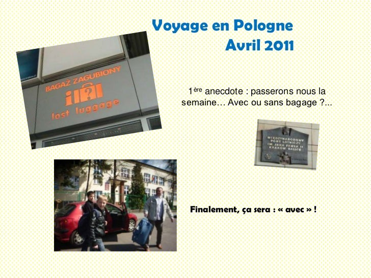 Voyage en PologneAvril 2011<br />1ère anecdote : passerons nous la semaine… Avec ou sans bagage ?...<br />Finalement...