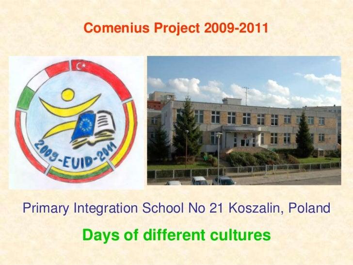 Comenius Project 2009-2011<br />Primary Integration School No 21 Koszalin, Poland<br />Days of different cultures<br />