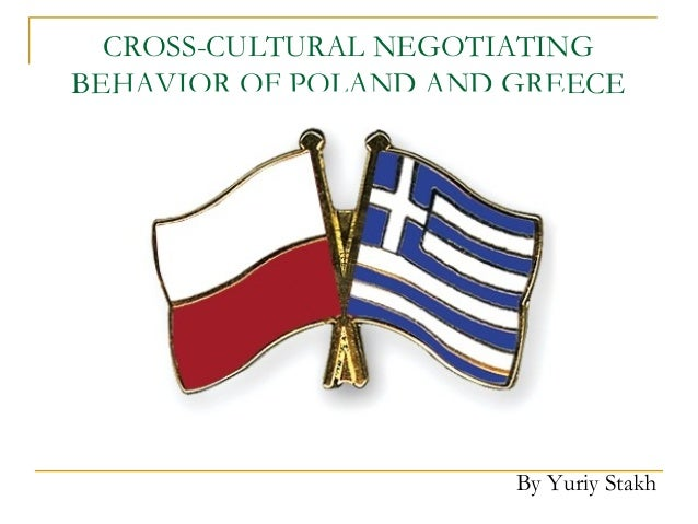 CROSS-CULTURAL NEGOTIATINGBEHAVIOR OF POLAND AND GREECEBy Yuriy Stakh