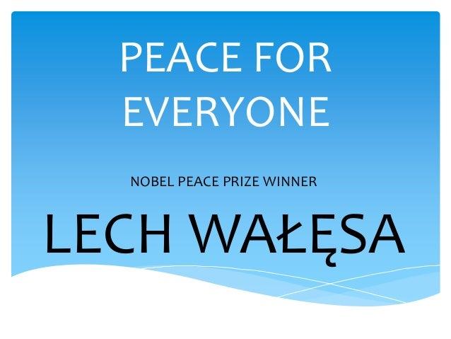 PEACE FOREVERYONENOBEL PEACE PRIZE WINNERLECH WAŁĘSA