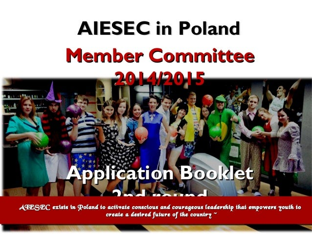 AIESEC in Poland Member Committee 2014/2015  Application Booklet 2nd round  AIESEC exists in Poland to activate conscious ...