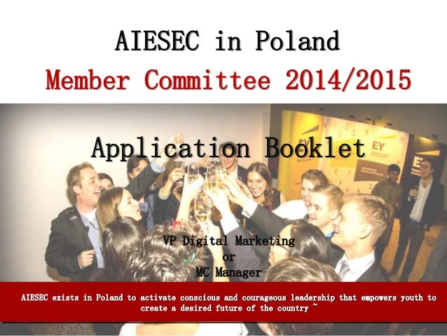 AIESEC in Poland Member Committee 2014/2015  Application Booklet  VP Digital Marketing or MC Manager AIESEC exists in Pola...