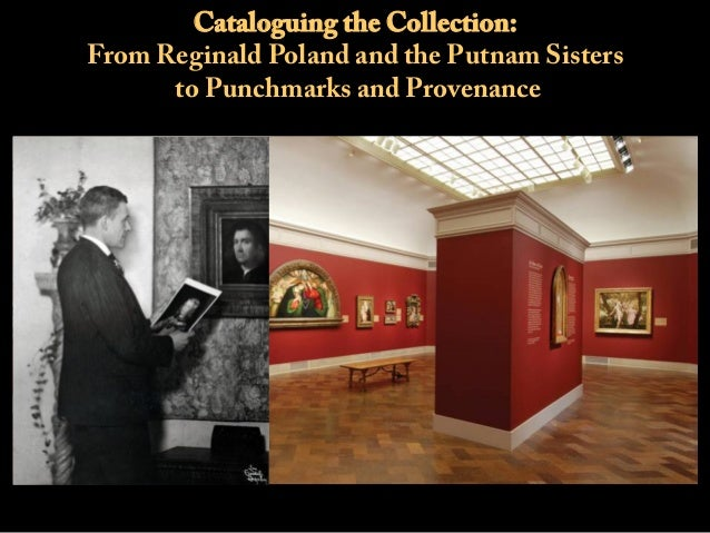 Cataloguing the Collection: From Reginald Poland and the Putnam Sisters to Punchmarks and Provenance
