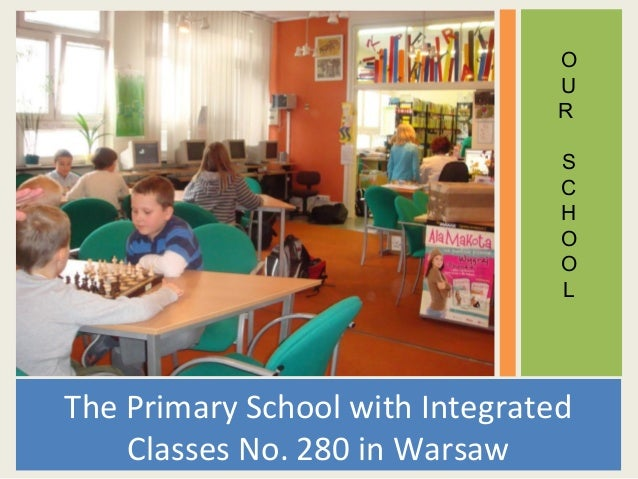 The Primary School with Integrated Classes No. 280 in Warsaw O U R S C H O O L