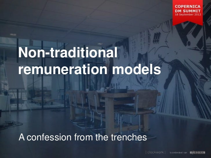 Non-traditionalremuneration modelsA confession from the trenches                                 is onderdeel van