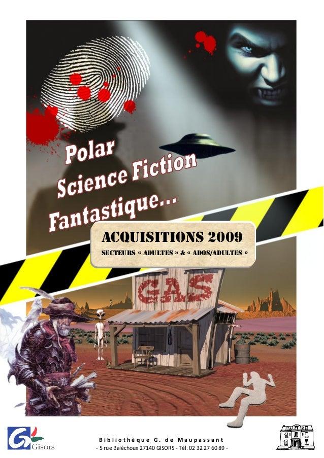Acquisitions 2009 Secteurs « Adultes » & « Ados/adultes » B i b l i o t h è q u e G . d e M a u p a s s a n t - 5 rue Balé...