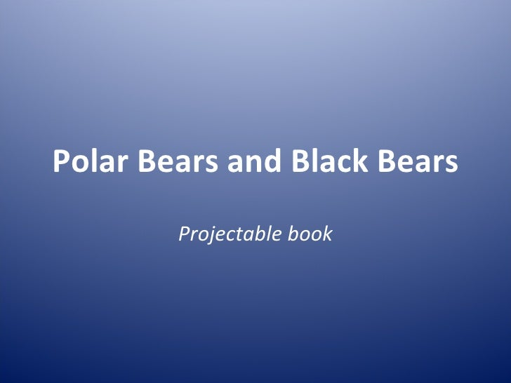 Polar Bears and Black Bears Projectable book