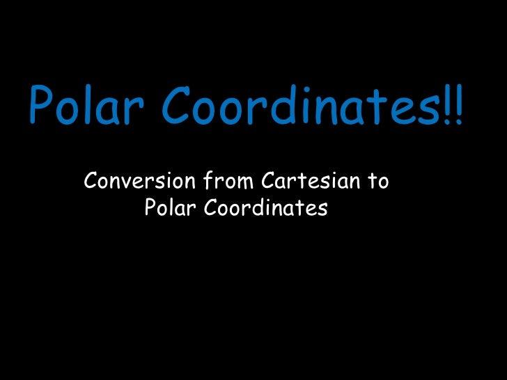 Polar Coordinates!!<br />Conversion from Cartesian to Polar Coordinates<br />