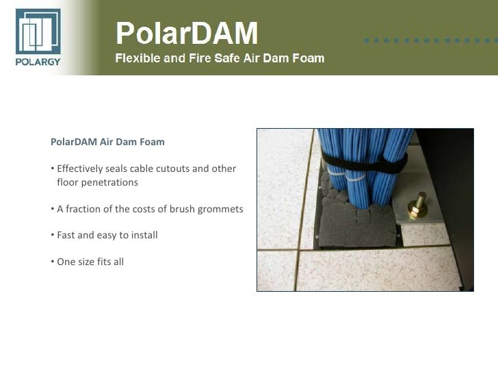 PolarDAM Air Dam Foam<br /><ul><li>Effectively seals cable cutouts and other floor penetrations
