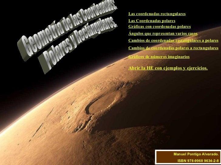 Geometría de las Coordenadas: Polares y Rectángulares. Manuel Pontigo Alvarado. ISBN 978-9968 9634-2-8 Las coordenadas rec...