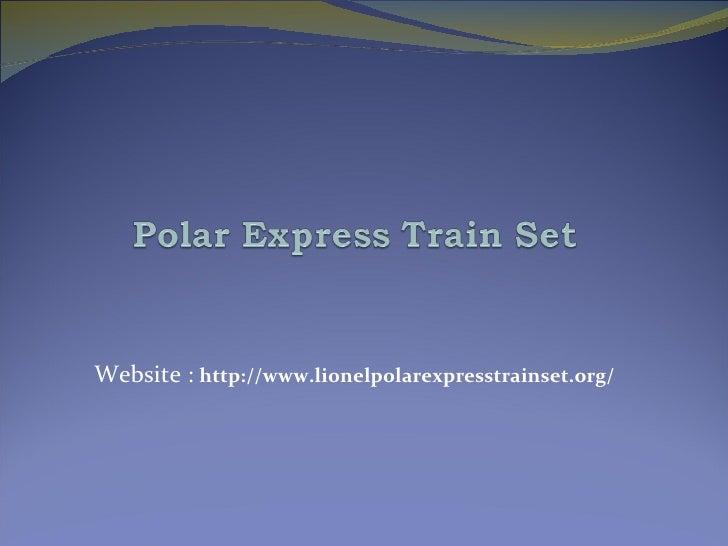 Website :  http://www.lionelpolarexpresstrainset.org/