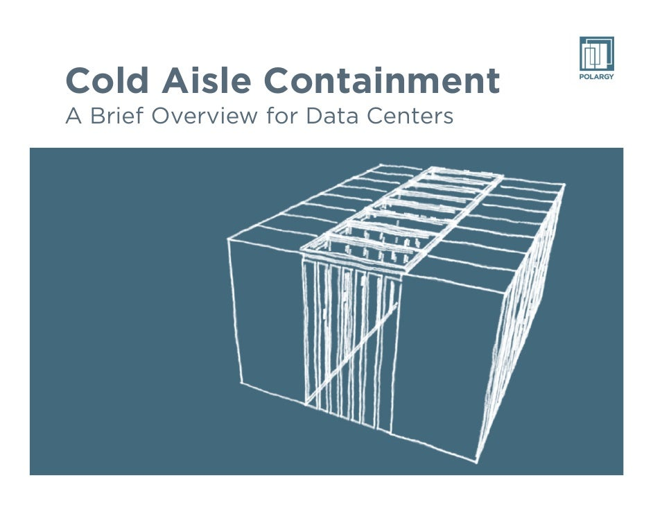 Cold Aisle Containment A Brief Overview for Data Centers