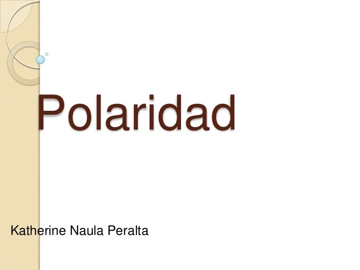 Polaridad<br />Katherine Naula Peralta<br />