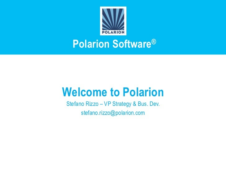 Polarion Software®Welcome to PolarionStefano Rizzo – VP Strategy & Bus. Dev.      stefano.rizzo@polarion.com