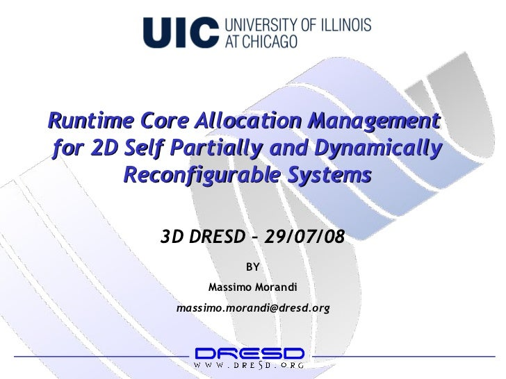 BY Massimo Morandi [email_address] 3D DRESD – 29/07/08 Runtime Core Allocation Management  for 2D Self Partially and Dynam...