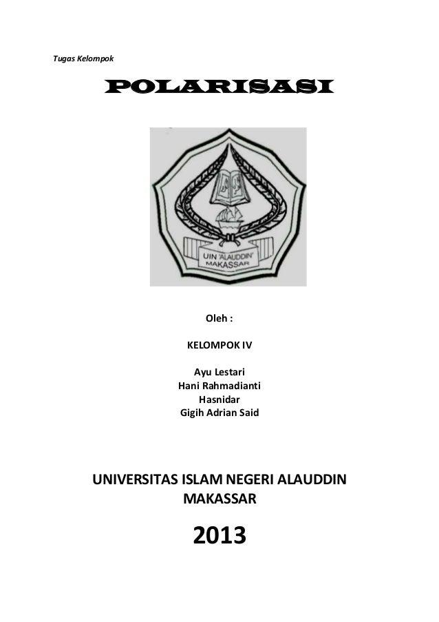 Tugas Kelompok  POLARISASI  Oleh : KELOMPOK IV Ayu Lestari Hani Rahmadianti Hasnidar Gigih Adrian Said  UNIVERSITAS ISLAM ...