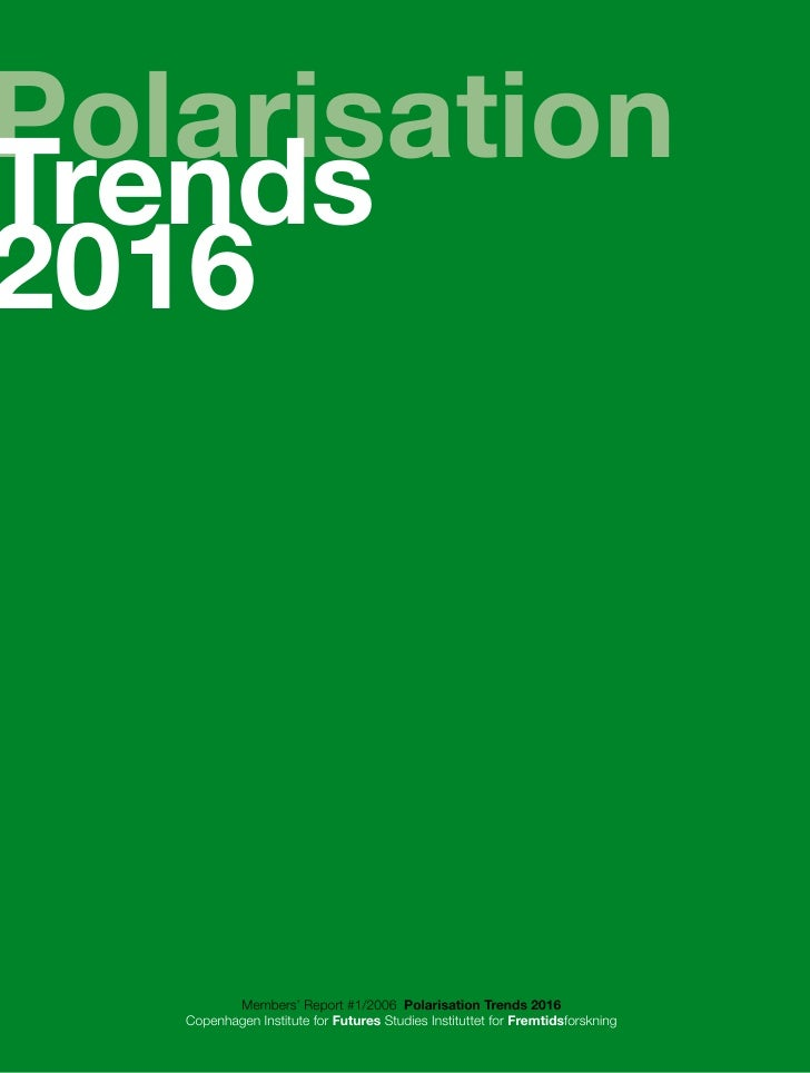 PolarisationTrends2016          Members' Report #1/2006 Polarisation Trends 2016   Copenhagen Institute for Futures Studie...