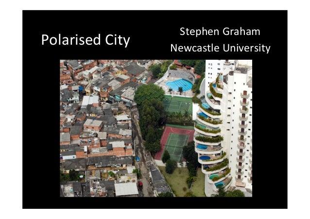 Polarised  City    Stephen  Graham   Newcastle  University
