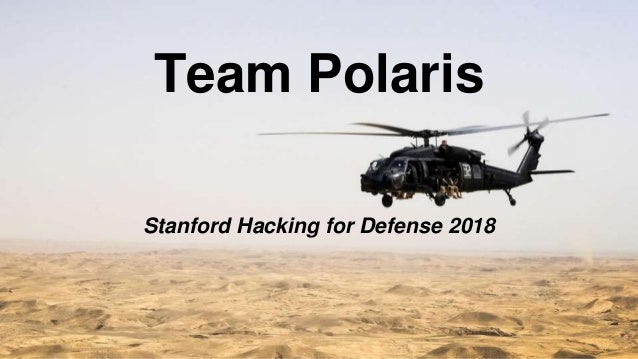 Team Polaris Stanford Hacking for Defense 2018
