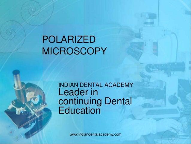 POLARIZED MICROSCOPY INDIAN DENTAL ACADEMY Leader in continuing Dental Education www.indiandentalacademy.com