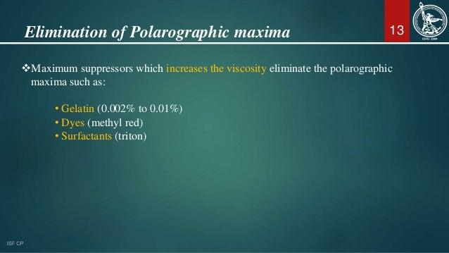 13Elimination of Polarographic maxima Maximum suppressors which increases the viscosity eliminate the polarographic maxim...