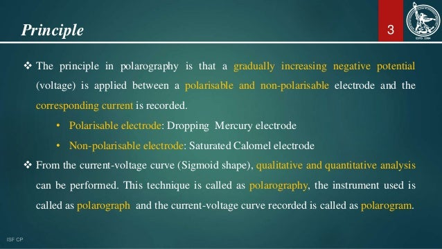 3Principle  The principle in polarography is that a gradually increasing negative potential (voltage) is applied between ...