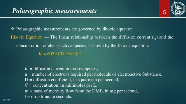 5  Polarographic measurements are governed by ilkovic equation Ilkovic Equation — The linear relationship between the dif...