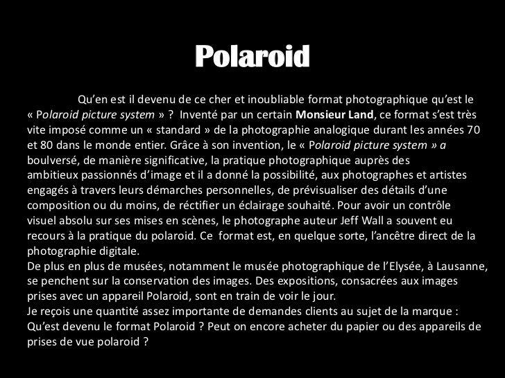 Polaroid<br />Qu'en est il devenu de ce cher et inoubliable format photographique qu'est le «Polaroid picturesystem» ?...