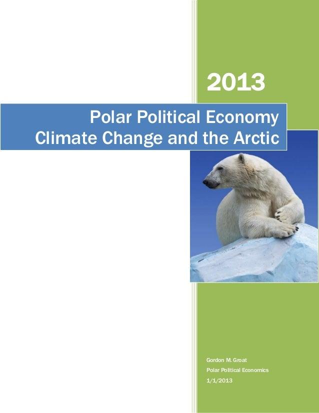 2013 Polar Political Economy Climate Change and the Arctic  Gordon M. Groat Polar Political Economics 1/1/2013