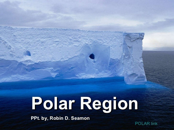 Polar Region POLAR link PPt. by, Robin D. Seamon