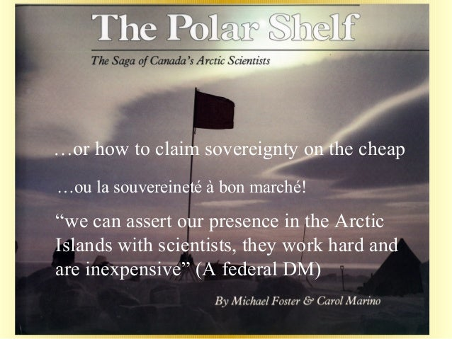 """""""we can assert our presence in the ArcticIslands with scientists, they work hard andare inexpensive"""" (A federal DM)…or how..."""