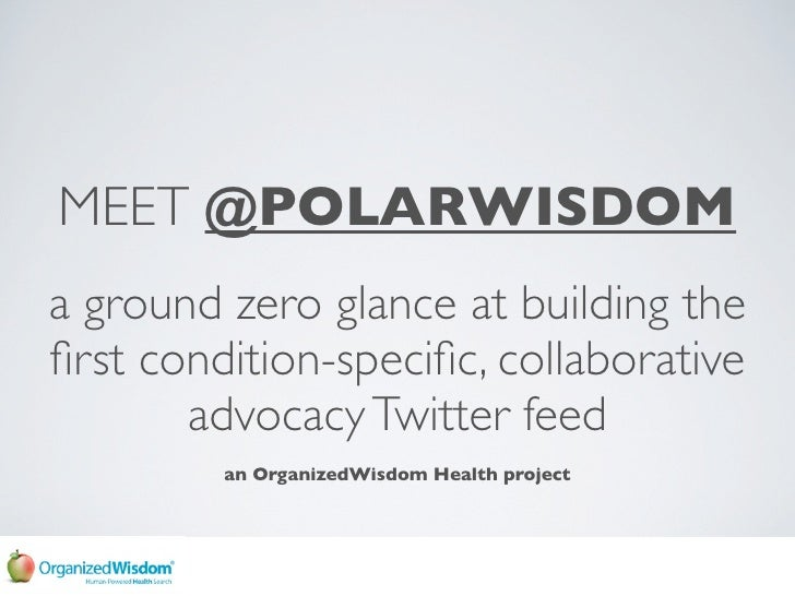 MEET @POLARWISDOM a ground zero glance at building the first condition-specific, collaborative        advocacy Twitter feed ...