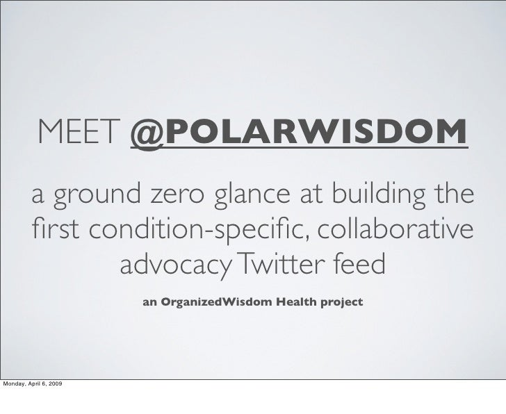 MEET @POLARWISDOM          a ground zero glance at building the          first condition-specific, collaborative            ...