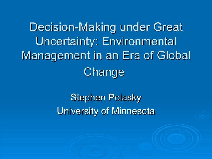 Decision-Making under Great  Uncertainty: EnvironmentalManagement in an Era of Global           Change         Stephen Pol...