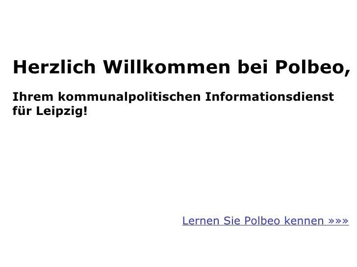 Herzlich Willkommen bei Polbeo,   Ihrem kommunalpolitischen Informationsdienst für Leipzig! Lernen Sie Polbeo kennen »»»