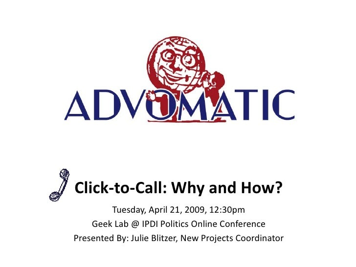 Click-to-Call: Why and How?          Tuesday, April 21, 2009, 12:30pm     Geek Lab @ IPDI Politics Online Conference Prese...