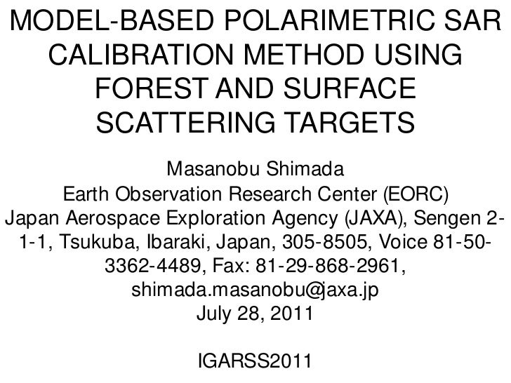 MODEL-BASED POLARIMETRIC SAR CALIBRATION METHOD USING FOREST AND SURFACE SCATTERING TARGETS<br />Masanobu Shimada<br />Ear...