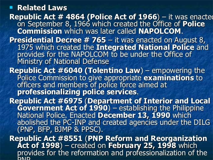 <ul><li>Related Laws </li></ul><ul><li>Republic Act # 4864 (Police Act of 1966 ) – it was enacted on September 8, 1966 whi...