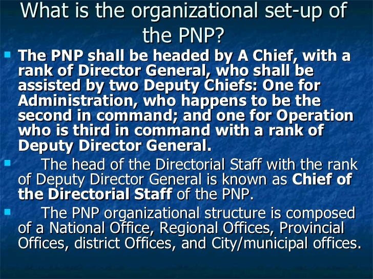 What is the organizational set-up of the PNP? <ul><li>The PNP shall be headed by A Chief, with a rank of Director General,...