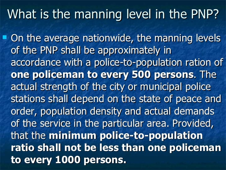 What is the manning level in the PNP? <ul><li>On the average nationwide, the manning levels of the PNP shall be approximat...
