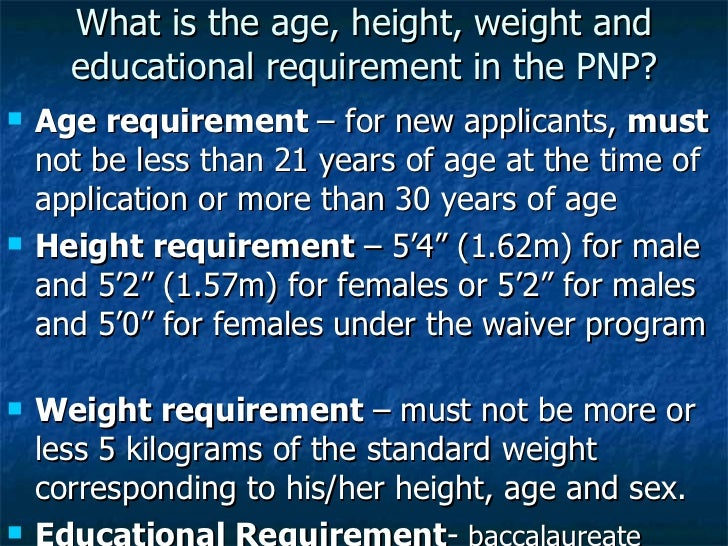 What is the age, height, weight and educational requirement in the PNP? <ul><li>Age requirement  – for new applicants,  mu...