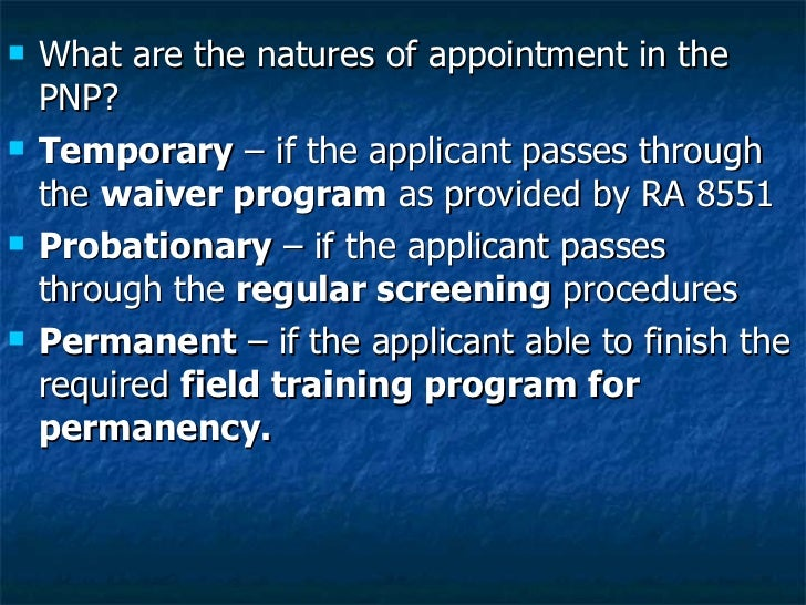 <ul><li>What are the natures of appointment in the PNP? </li></ul><ul><li>Temporary  – if the applicant passes through the...