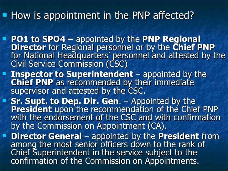 <ul><li>How is appointment in the PNP affected? </li></ul><ul><li>PO1 to SPO4 –  appointed by the  PNP Regional Director  ...