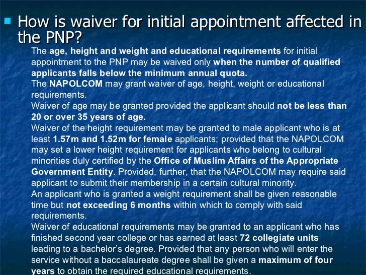 <ul><li>How is waiver for initial appointment affected in the PNP? </li></ul><ul><ul><li>The  age, height and weight and e...