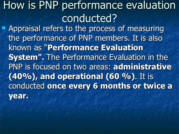 How is PNP performance evaluation conducted? <ul><li>Appraisal refers to the process of measuring the performance of PNP m...