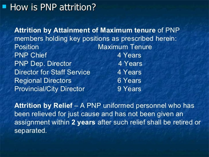 <ul><li>How is PNP attrition? </li></ul>Attrition by Attainment of Maximum tenure  of PNP members holding key positions as...