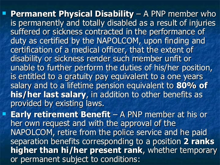 <ul><li>Permanent Physical Disability  – A PNP member who is permanently and totally disabled as a result of injuries suff...