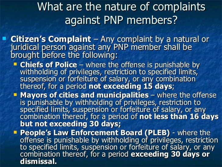 What are the nature of complaints against PNP members? <ul><li>Citizen's Complaint  – Any complaint by a natural or juridi...