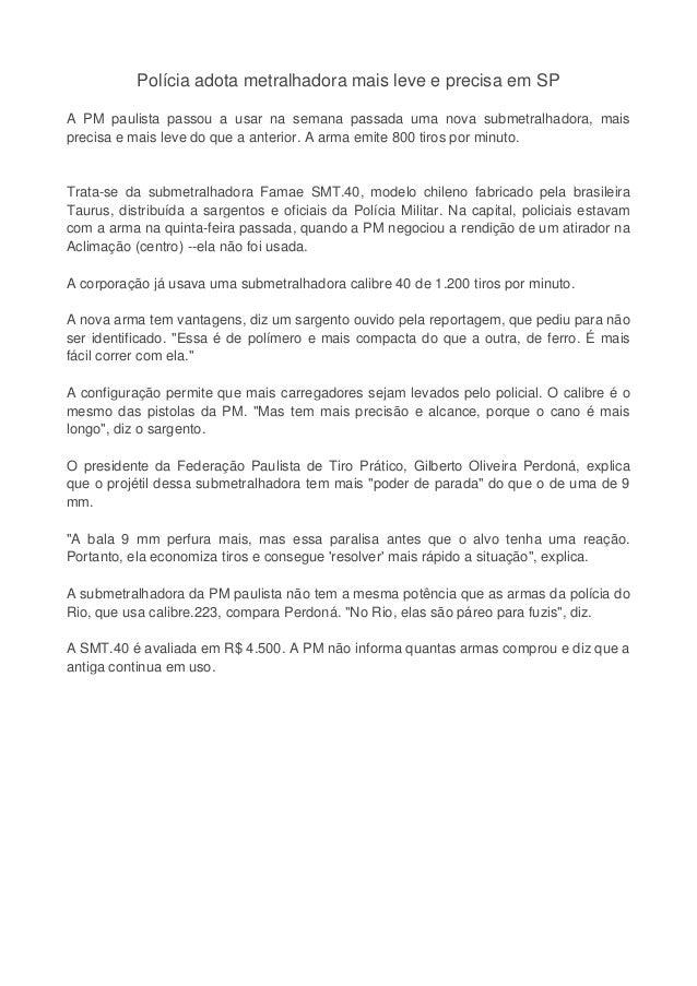 Polícia adota metralhadora mais leve e precisa em SPA PM paulista passou a usar na semana passada uma nova submetralhadora...